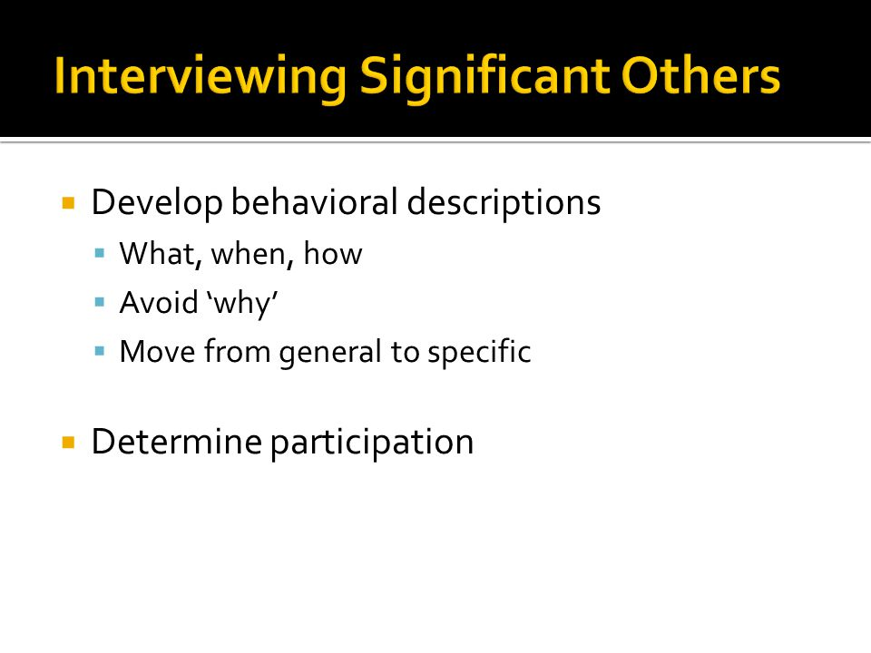  Provide descriptions of specific behaviors and conditions under which each should occur  Can be done alone or with an interview  Often are very specific  Typically use Likert-scale assessments  Some ask about antecedents and consequences