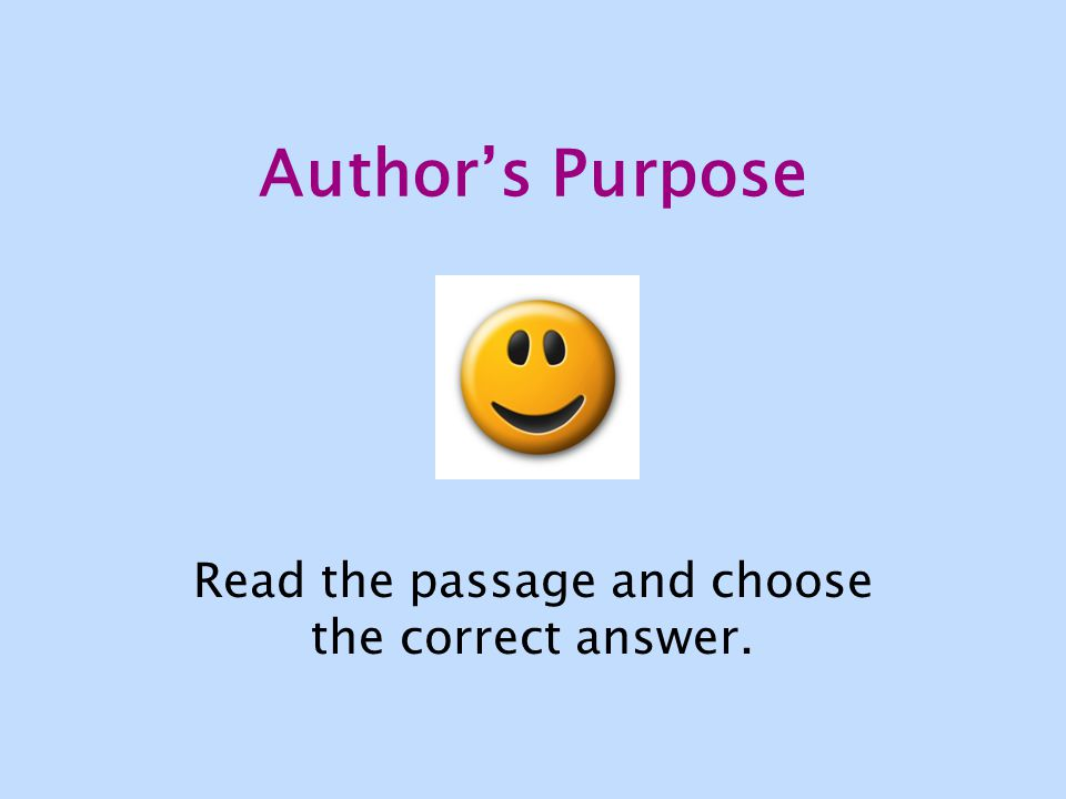 Author's Purpose Read the passage and choose the correct answer.
