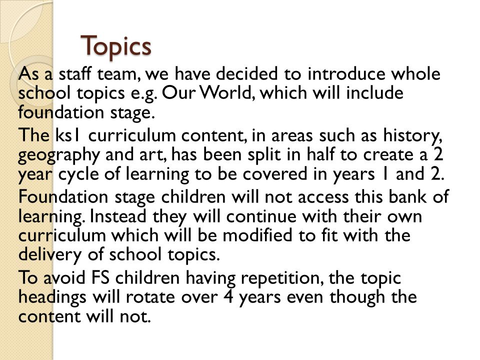 Topics As a staff team, we have decided to introduce whole school topics e.g.