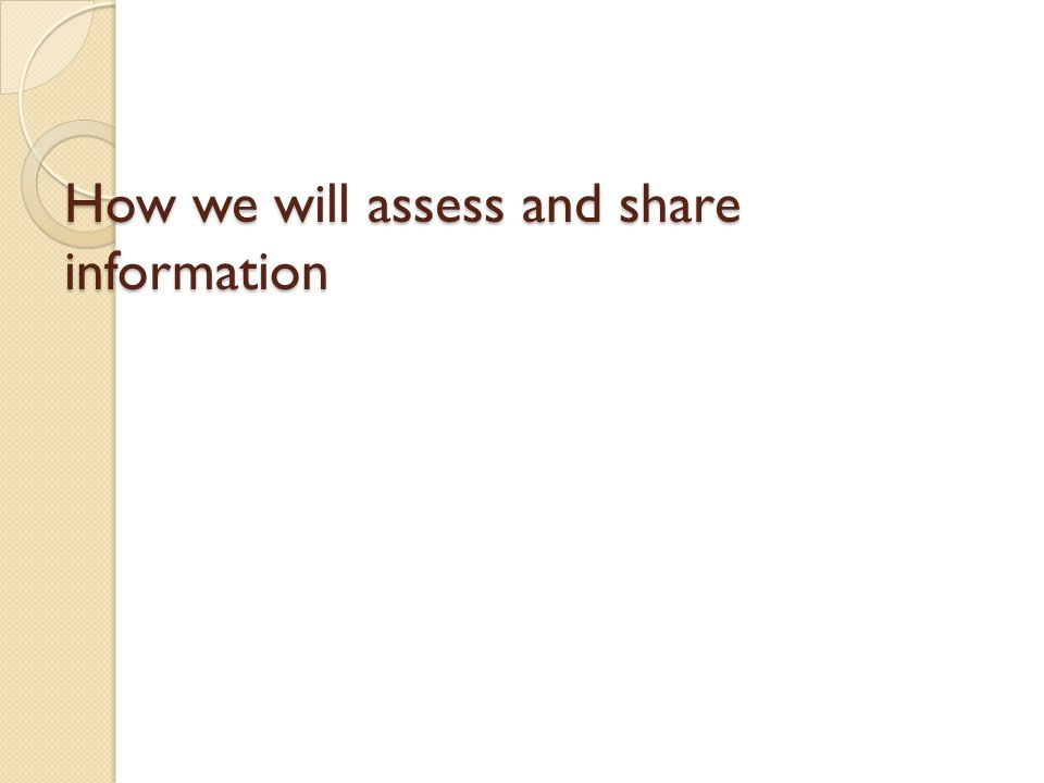 How we will assess and share information