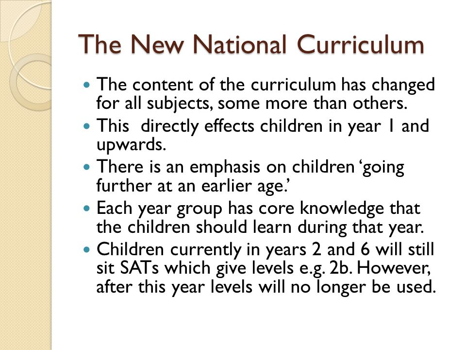The New National Curriculum The content of the curriculum has changed for all subjects, some more than others.