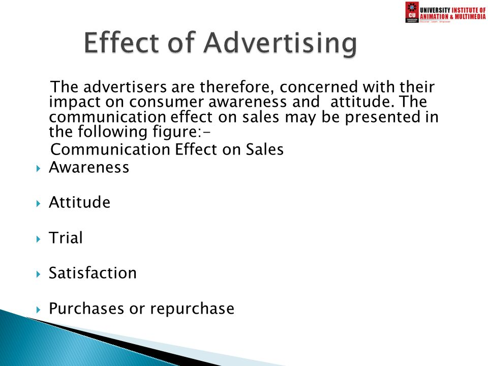 The advertisers are therefore, concerned with their impact on consumer awareness and attitude.