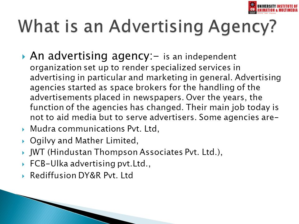  An advertising agency:- is an independent organization set up to render specialized services in advertising in particular and marketing in general.