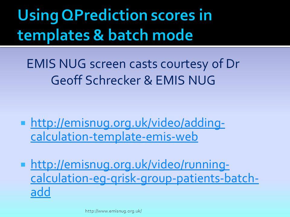  http://emisnug.org.uk/video/adding- calculation-template-emis-web http://emisnug.org.uk/video/adding- calculation-template-emis-web  http://emisnug.org.uk/video/running- calculation-eg-qrisk-group-patients-batch- add http://emisnug.org.uk/video/running- calculation-eg-qrisk-group-patients-batch- add http://www.emisnug.org.uk/ EMIS NUG screen casts courtesy of Dr Geoff Schrecker & EMIS NUG