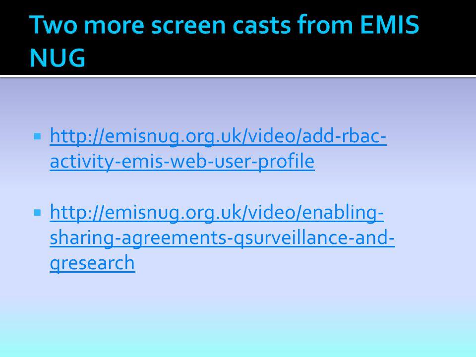  http://emisnug.org.uk/video/add-rbac- activity-emis-web-user-profile http://emisnug.org.uk/video/add-rbac- activity-emis-web-user-profile  http://emisnug.org.uk/video/enabling- sharing-agreements-qsurveillance-and- qresearch http://emisnug.org.uk/video/enabling- sharing-agreements-qsurveillance-and- qresearch