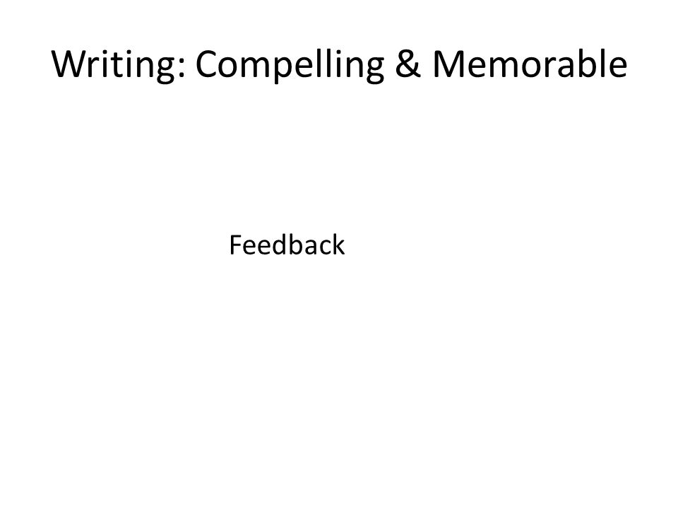Writing: Compelling & Memorable Feedback
