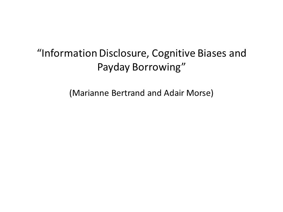 Information Disclosure, Cognitive Biases and Payday Borrowing (Marianne Bertrand and Adair Morse)