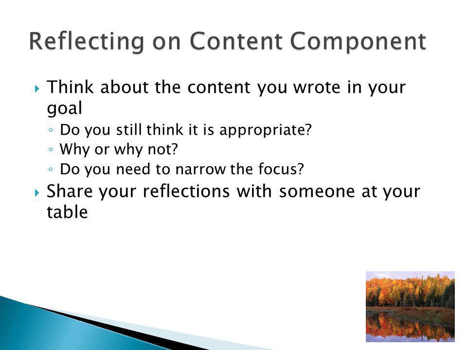  Think about the content you wrote in your goal ◦ Do you still think it is appropriate.