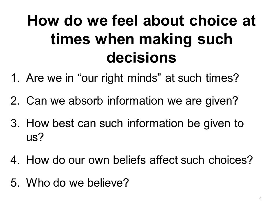 """How do we feel about choice at times when making such decisions 1.Are we in """"our right minds"""" at such times? 2.Can we absorb information we are given?"""