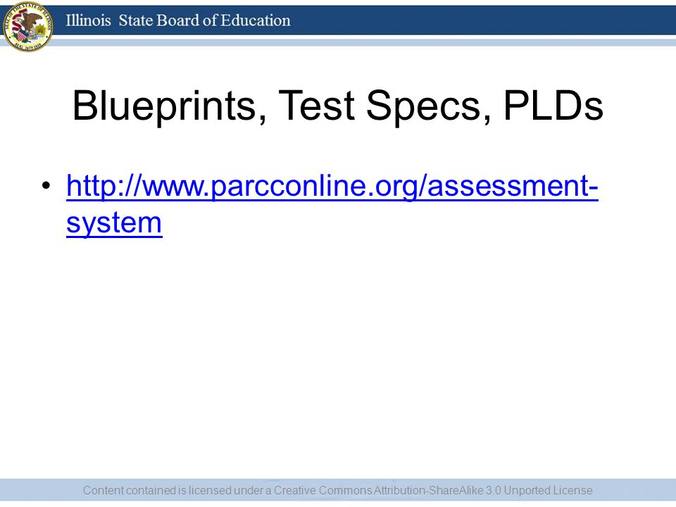 Blueprints, Test Specs, PLDs http://www.parcconline.org/assessment- systemhttp://www.parcconline.org/assessment- system Content contained is licensed under a Creative Commons Attribution-ShareAlike 3.0 Unported License