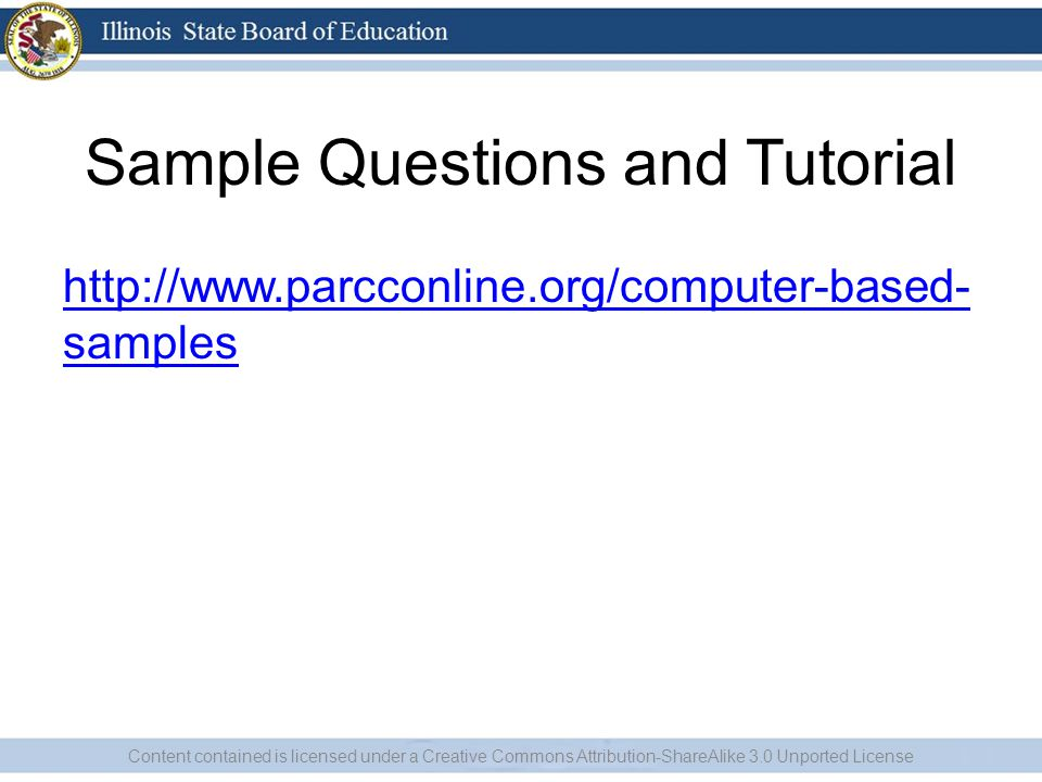 Sample Questions and Tutorial http://www.parcconline.org/computer-based- samples Content contained is licensed under a Creative Commons Attribution-ShareAlike 3.0 Unported License
