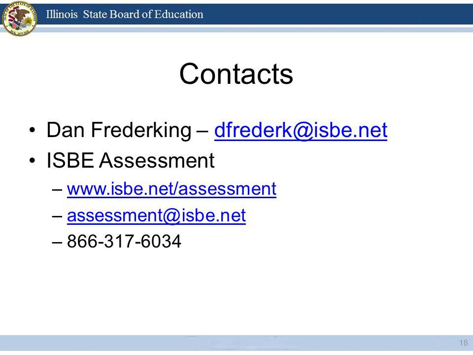 Contacts Dan Frederking – dfrederk@isbe.netdfrederk@isbe.net ISBE Assessment –www.isbe.net/assessmentwww.isbe.net/assessment –assessment@isbe.netassessment@isbe.net –866-317-6034 18