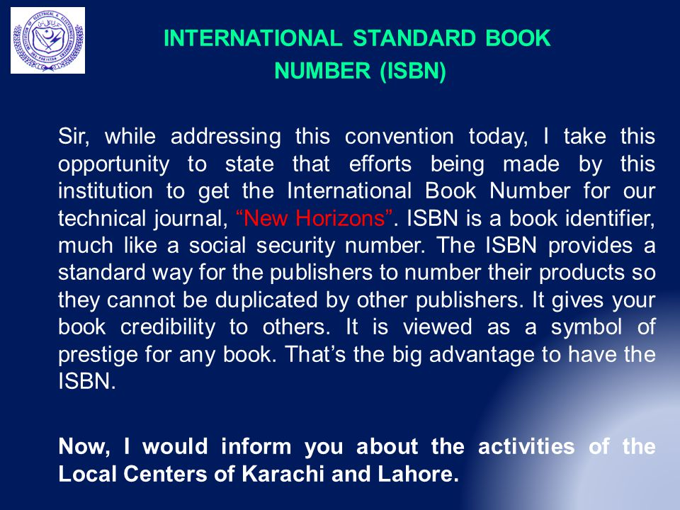 INTERNATIONAL STANDARD BOOK NUMBER (ISBN) Sir, while addressing this convention today, I take this opportunity to state that efforts being made by this institution to get the International Book Number for our technical journal, New Horizons .