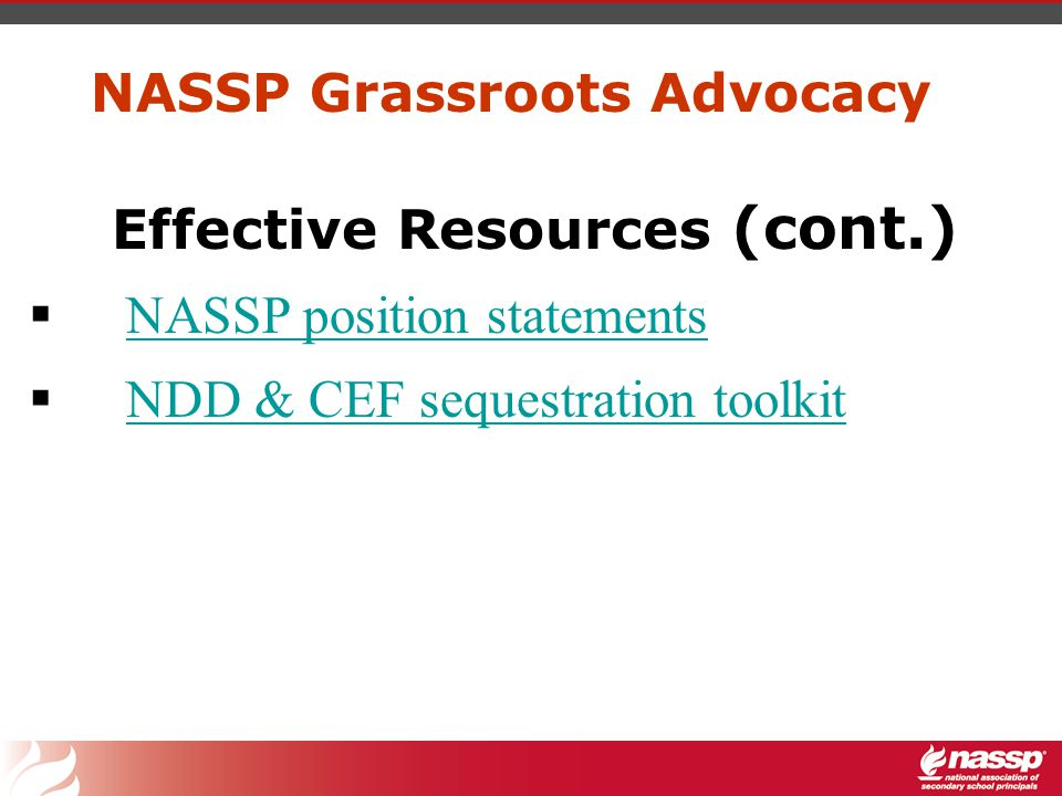 NASSP Grassroots Advocacy Effective Resources (cont.)  NASSP position statements NASSP position statements  NDD & CEF sequestration toolkit NDD & CEF sequestration toolkit