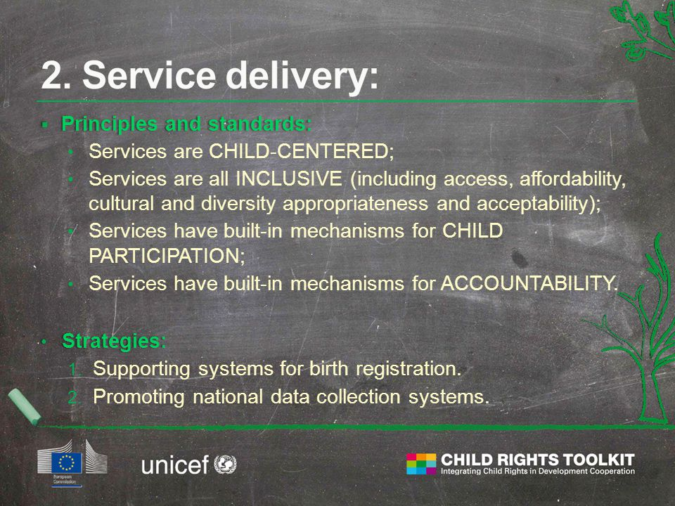  Principles and standards: Services are CHILD-CENTERED; Services are all INCLUSIVE (including access, affordability, cultural and diversity appropriateness and acceptability); Services have built-in mechanisms for CHILD PARTICIPATION; Services have built-in mechanisms for ACCOUNTABILITY.