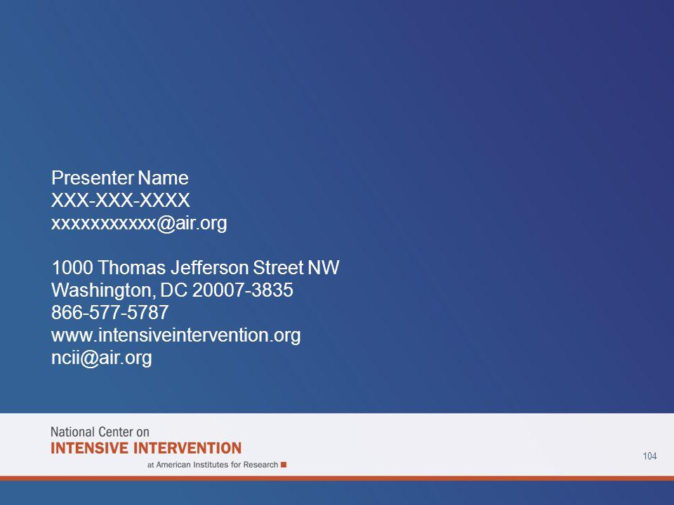 104 Presenter Name XXX-XXX-XXXX xxxxxxxxxxx@air.org 1000 Thomas Jefferson Street NW Washington, DC 20007-3835 866-577-5787 www.intensiveintervention.org ncii@air.org