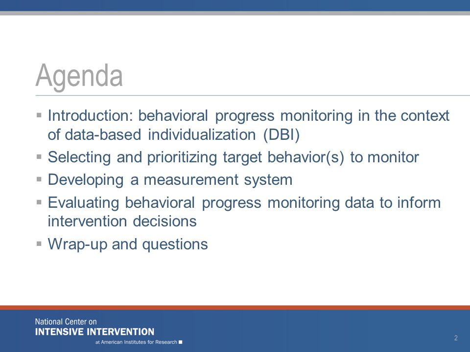  Introduction: behavioral progress monitoring in the context of data-based individualization (DBI)  Selecting and prioritizing target behavior(s) to monitor  Developing a measurement system  Evaluating behavioral progress monitoring data to inform intervention decisions  Wrap-up and questions Agenda 2