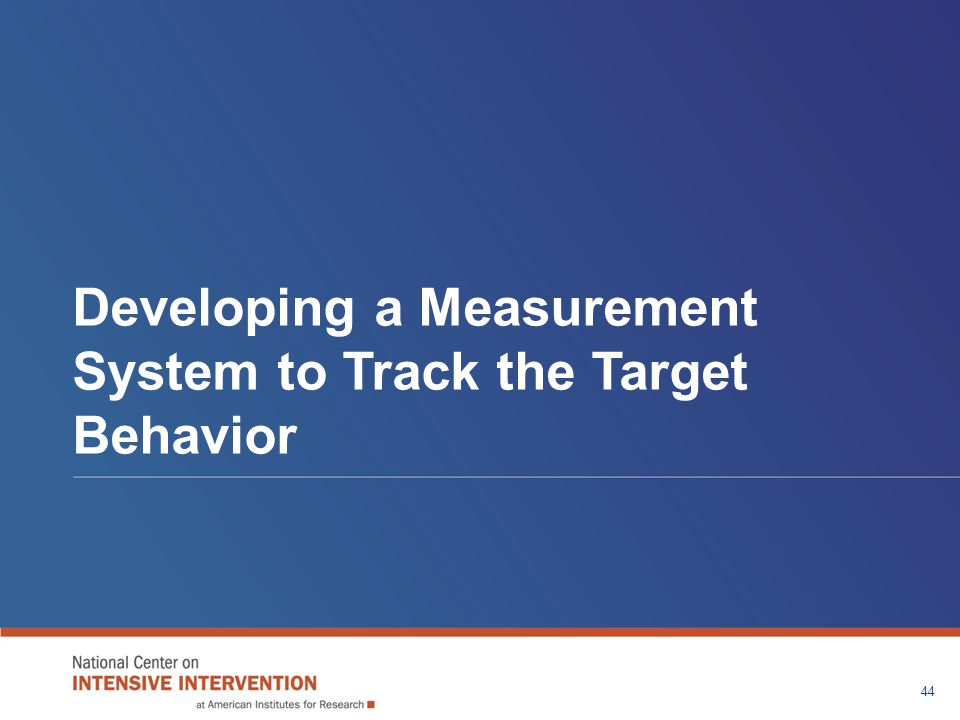 Developing a Measurement System to Track the Target Behavior 44
