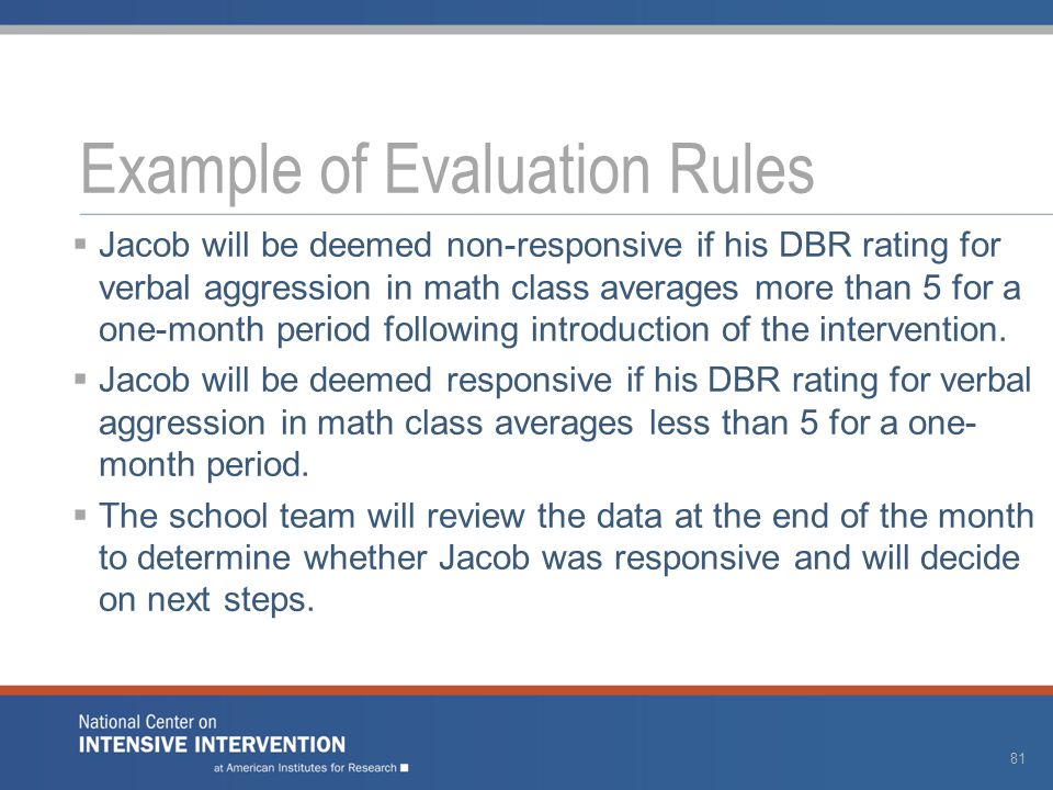  Jacob will be deemed non-responsive if his DBR rating for verbal aggression in math class averages more than 5 for a one-month period following introduction of the intervention.