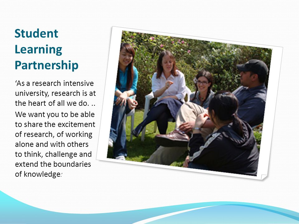 Student Learning Partnership 'As a research intensive university, research is at the heart of all we do...