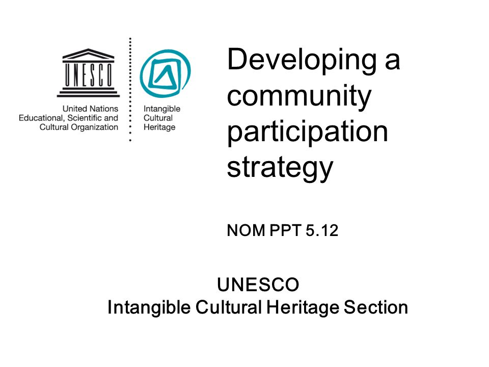 Aims of community participation Inform and consult Improve communication Determine consent / not Determine commitments Identify ICH value, viability, threats Prepare and implement nominations and safeguarding plans