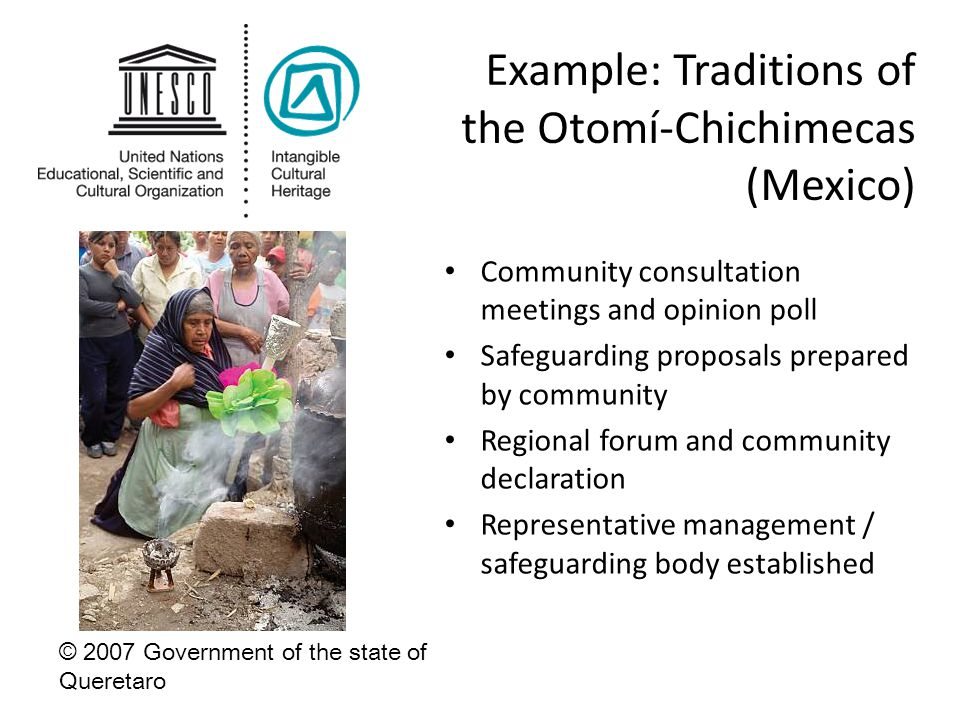 Example: Traditions of the Otomí-Chichimecas (Mexico) Community consultation meetings and opinion poll Safeguarding proposals prepared by community Re