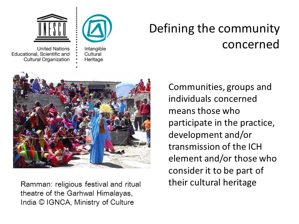 Defining the community concerned Communities, groups and individuals concerned means those who participate in the practice, development and/or transmi