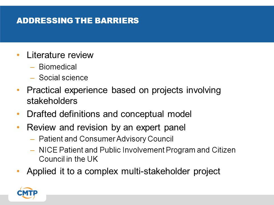 ADDRESSING THE BARRIERS Literature review –Biomedical –Social science Practical experience based on projects involving stakeholders Drafted definition