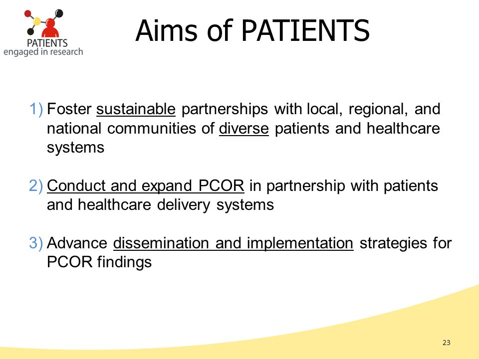 Aims of PATIENTS 23 1)Foster sustainable partnerships with local, regional, and national communities of diverse patients and healthcare systems 2)Cond