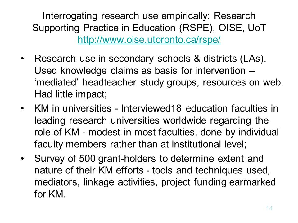 14 Interrogating research use empirically: Research Supporting Practice in Education (RSPE), OISE, UoT http://www.oise.utoronto.ca/rspe/ http://www.oi