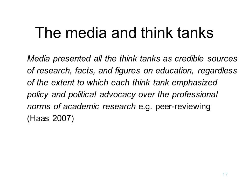 The media and think tanks Media presented all the think tanks as credible sources of research, facts, and figures on education, regardless of the exte