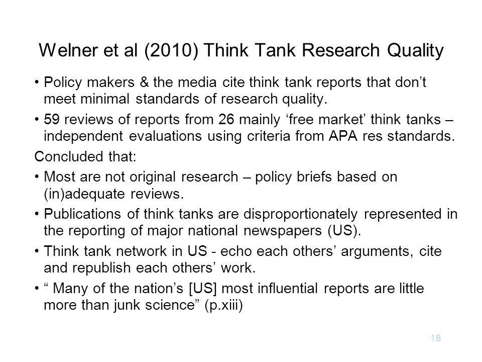 Welner et al (2010) Think Tank Research Quality Policy makers & the media cite think tank reports that don't meet minimal standards of research quality.