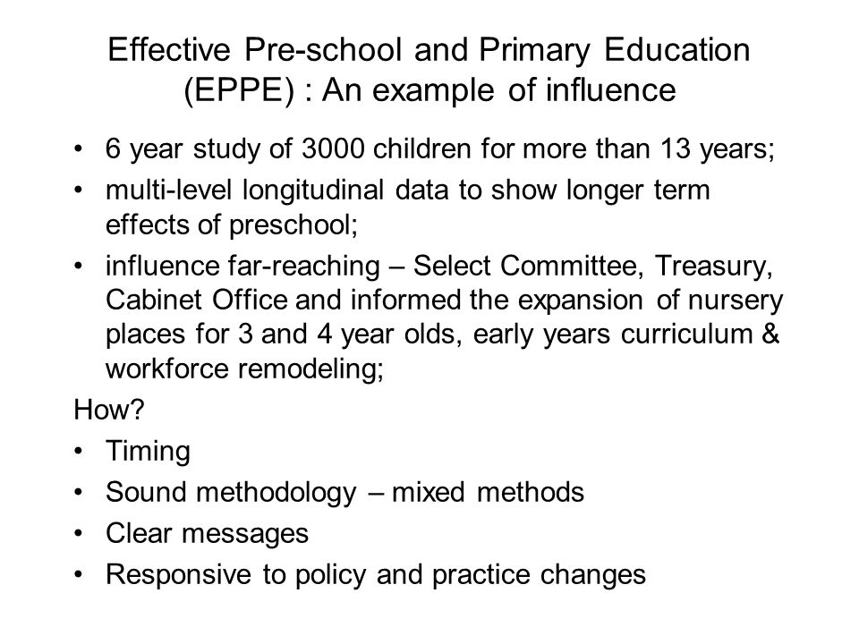 Effective Pre-school and Primary Education (EPPE) : An example of influence 6 year study of 3000 children for more than 13 years; multi-level longitud