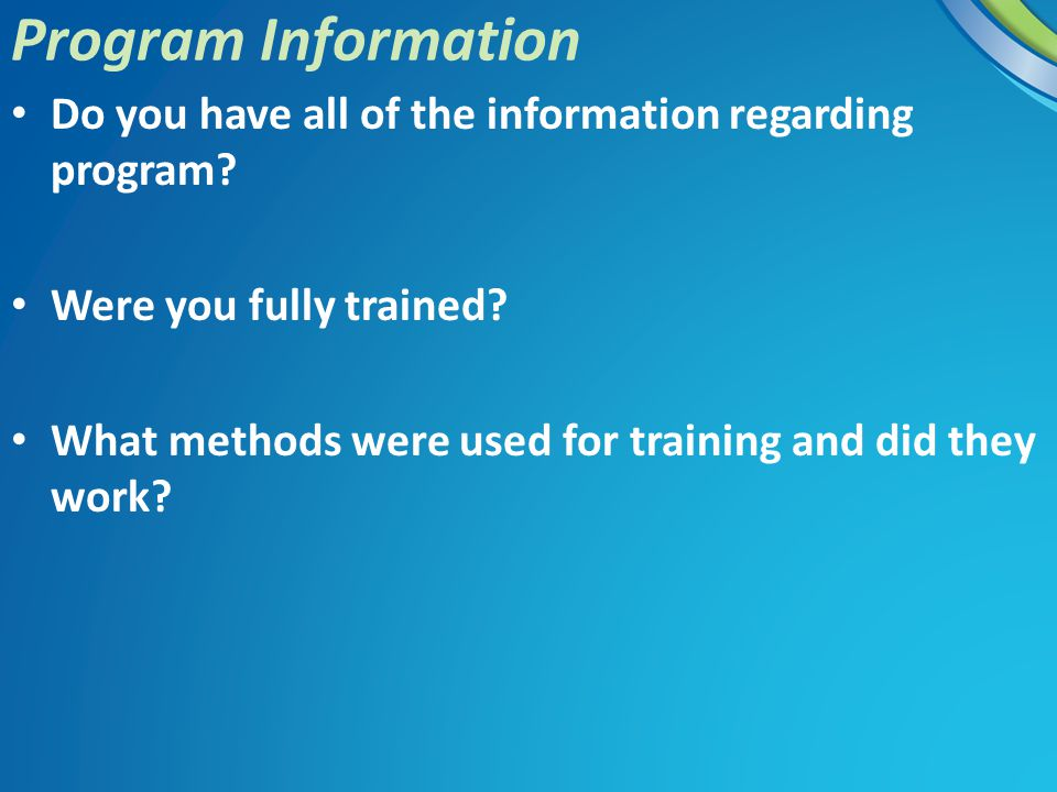 Do you have all of the information regarding program? Were you fully trained? What methods were used for training and did they work? Program Informati