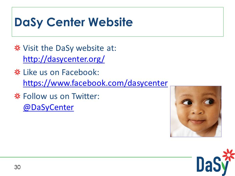 30 DaSy Center Website Visit the DaSy website at: http://dasycenter.org/ http://dasycenter.org/ Like us on Facebook: https://www.facebook.com/dasycent