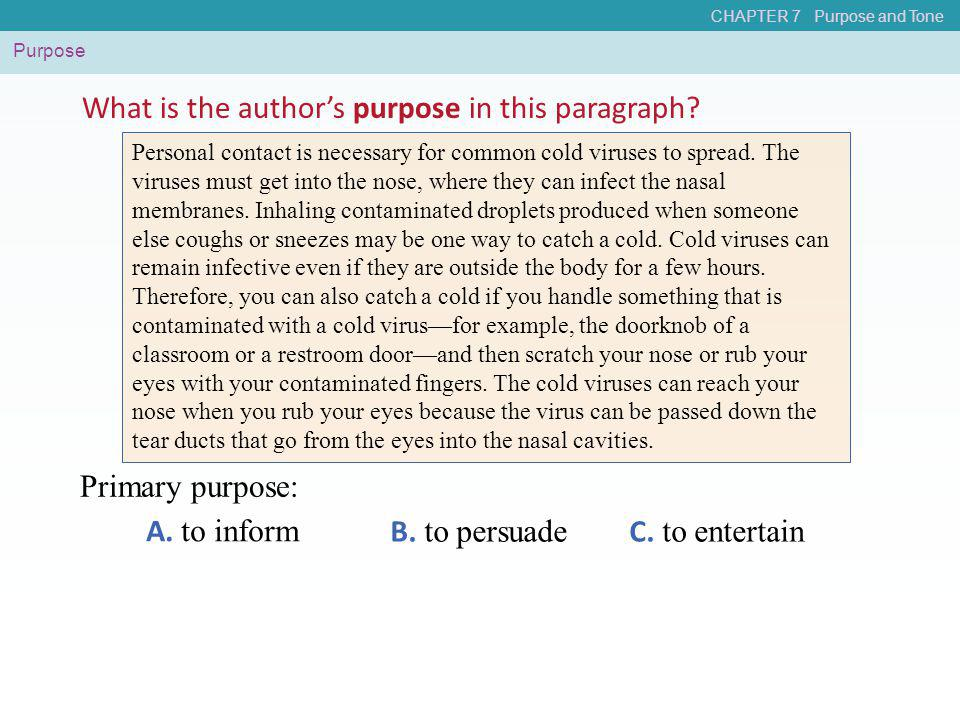 CHAPTER 7 Purpose and Tone Purpose A. to inform B. to persuade C. to entertain What is the author's purpose in this paragraph? Personal contact is nec