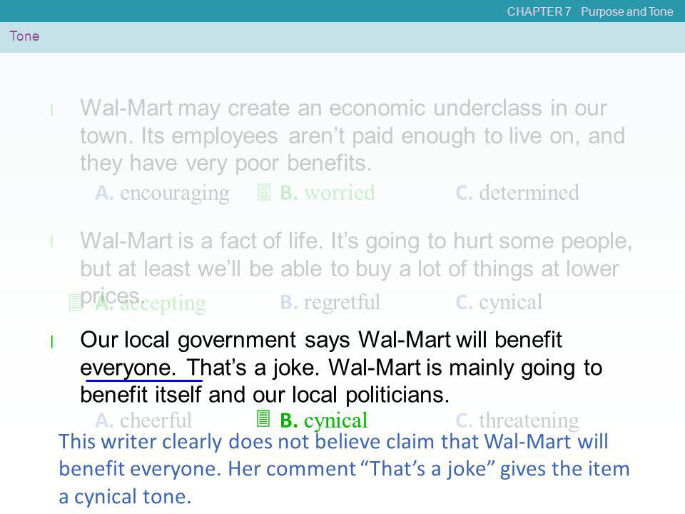 CHAPTER 7 Purpose and Tone Tone Our local government says Wal-Mart will benefit everyone. That's a joke. Wal-Mart is mainly going to benefit itself an