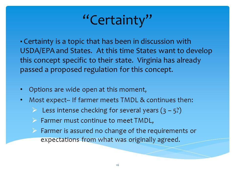 Certainty Certainty is a topic that has been in discussion with USDA/EPA and States.