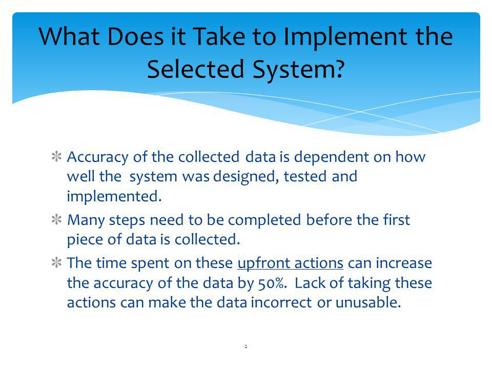 Accuracy of the collected data is dependent on how well the system was designed, tested and implemented.