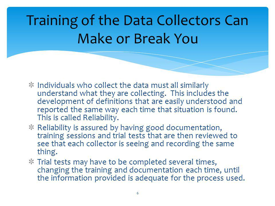 Many times a certification process can be developed to certify the data collectors and data entry individuals.