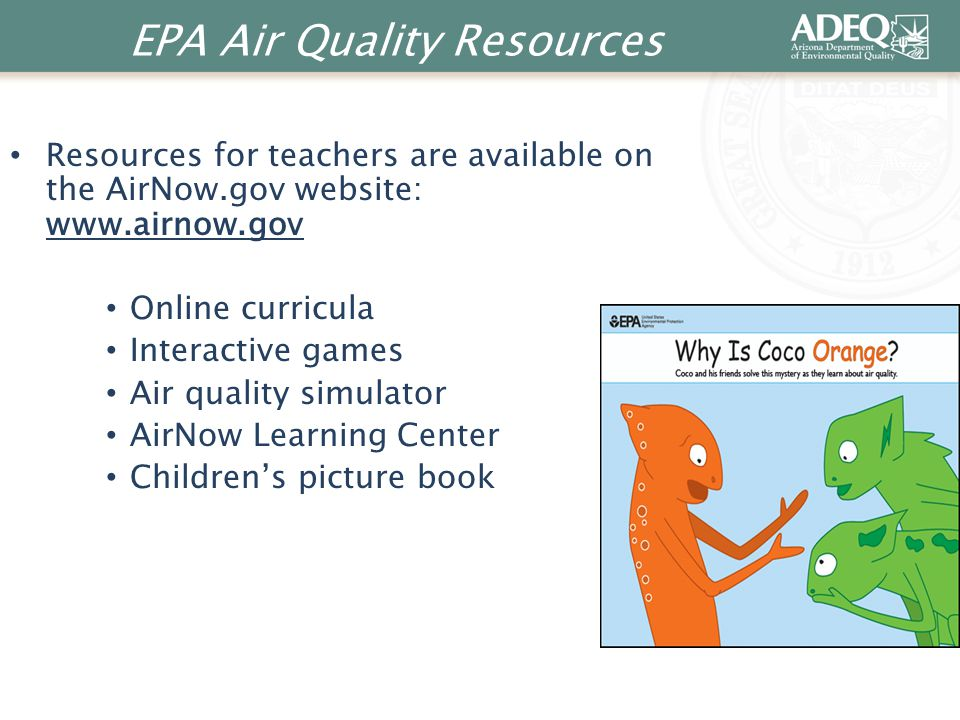 EPA Air Quality Resources Resources for teachers are available on the AirNow.gov website: www.airnow.gov Online curricula Interactive games Air qualit