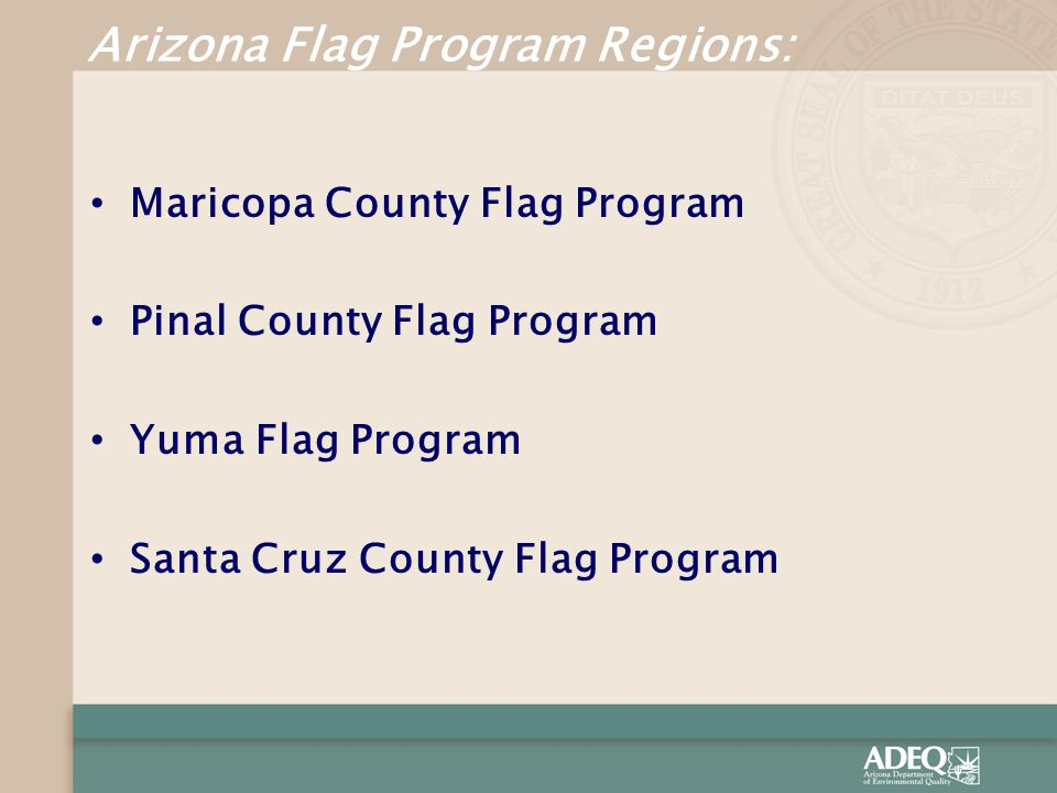 Arizona Flag Program Regions: Maricopa County Flag Program Pinal County Flag Program Yuma Flag Program Santa Cruz County Flag Program