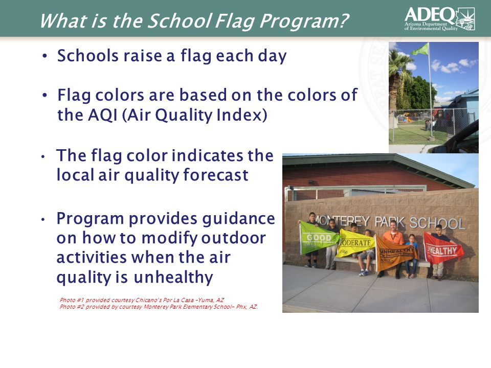 What is the School Flag Program? The flag color indicates the local air quality forecast Program provides guidance on how to modify outdoor activities