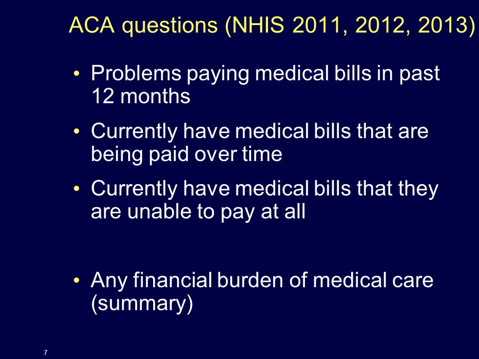 ACA questions (NHIS 2011, 2012, 2013) Problems paying medical bills in past 12 months Currently have medical bills that are being paid over time Currently have medical bills that they are unable to pay at all Any financial burden of medical care (summary) 7