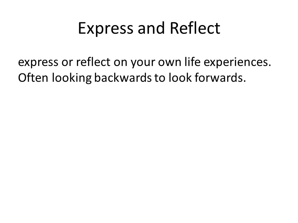 Express and Reflect express or reflect on your own life experiences.