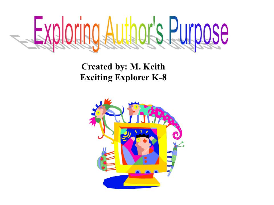 Created by: M. Keith Exciting Explorer K-8
