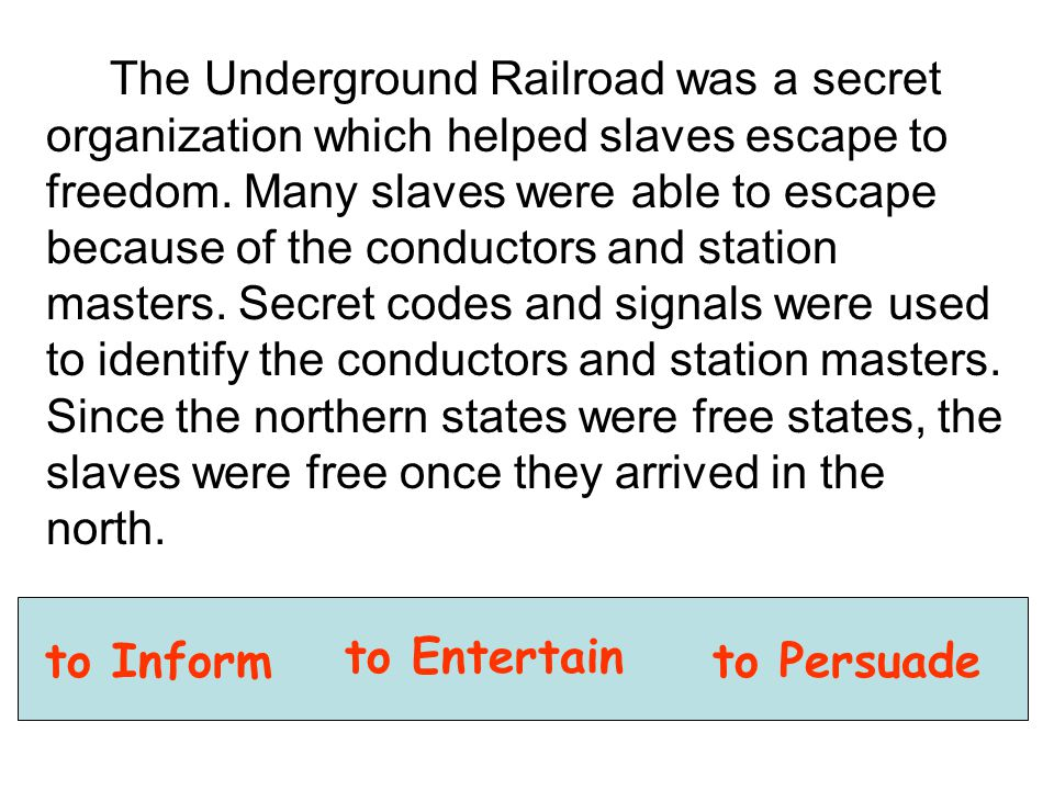 The Underground Railroad was a secret organization which helped slaves escape to freedom.