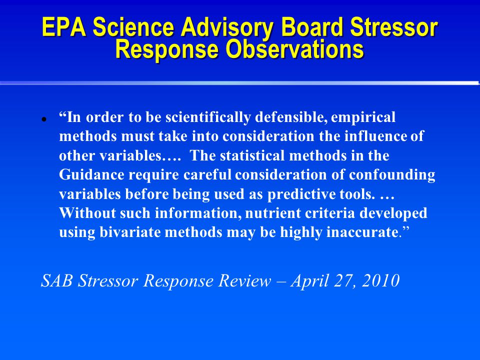 EPA Science Advisory Board Stressor Response Observations In order to be scientifically defensible, empirical methods must take into consideration the influence of other variables….