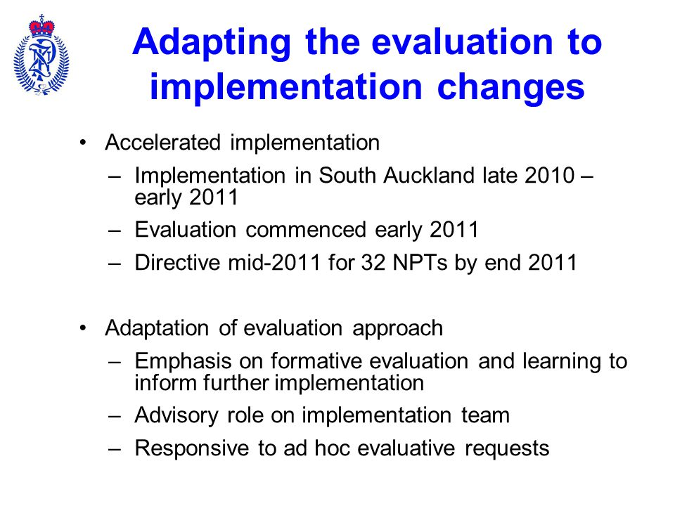 What the evaluation contributed Wider awareness and utility of findings Evidence based development of initiative: –International research evidence –Learning from local implementation Implementation team sought advice from evaluation team on aspects of development Education/ awareness raising of utility of evaluative work – raised profile of value of evaluation