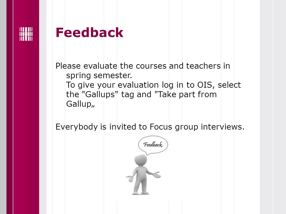 Feedback Please evaluate the courses and teachers in spring semester. To give your evaluation log in to OIS, select the